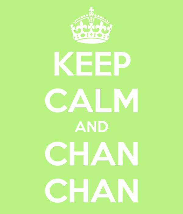 KEEP CALM AND CHAN CHAN