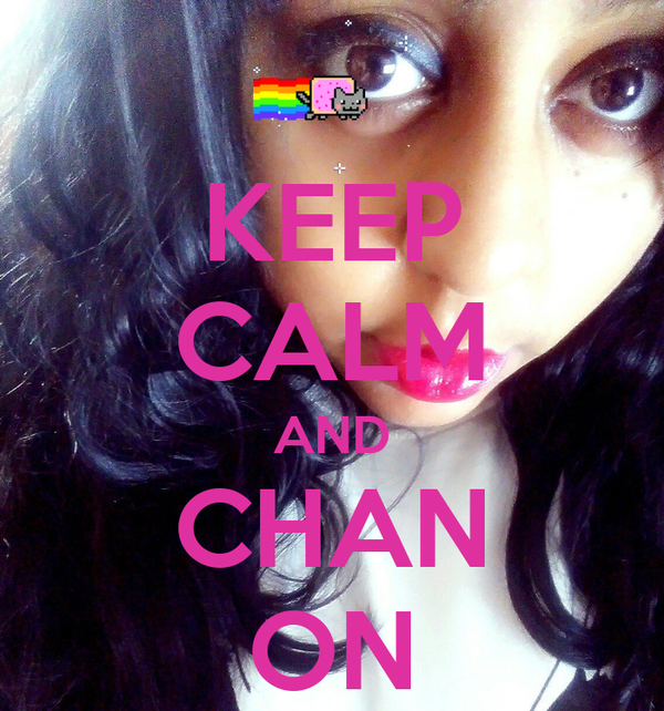 KEEP CALM AND CHAN ON