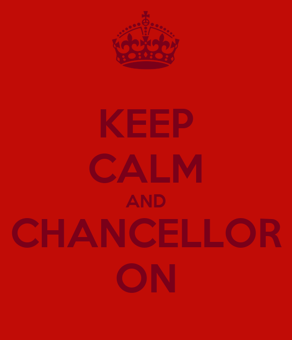 KEEP CALM AND CHANCELLOR ON