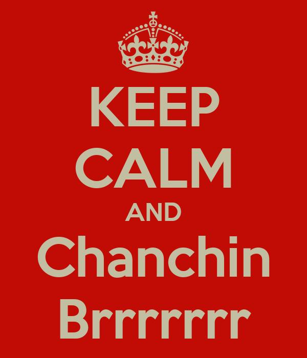 KEEP CALM AND Chanchin Brrrrrrr