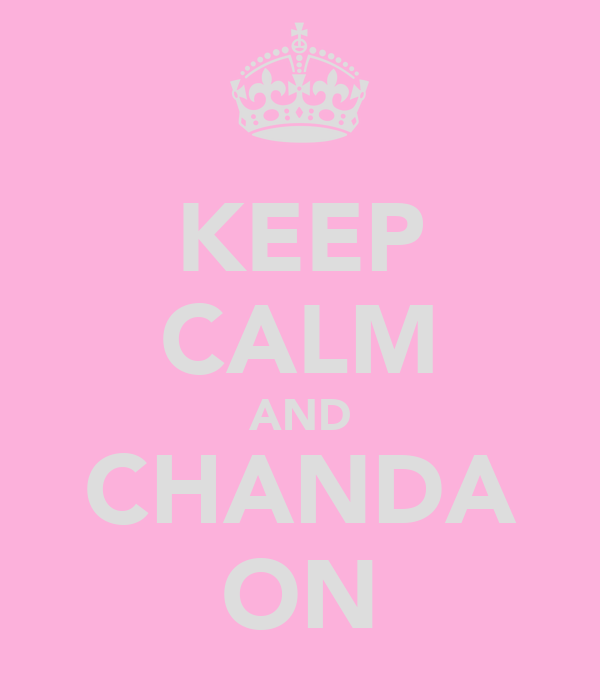 KEEP CALM AND CHANDA ON
