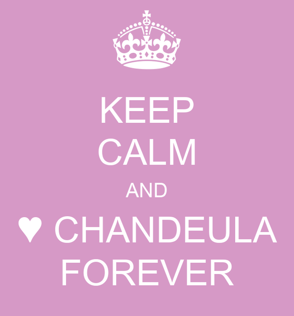 KEEP CALM AND ♥ CHANDEULA FOREVER