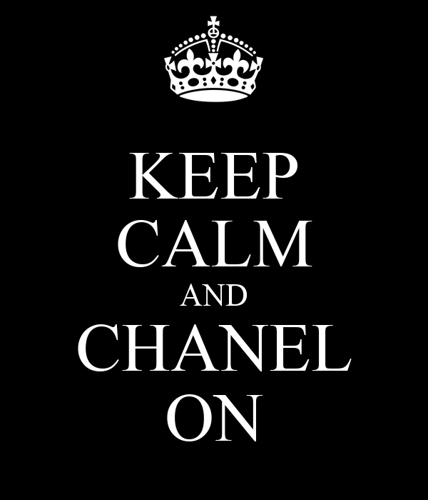 KEEP CALM AND CHANEL ON
