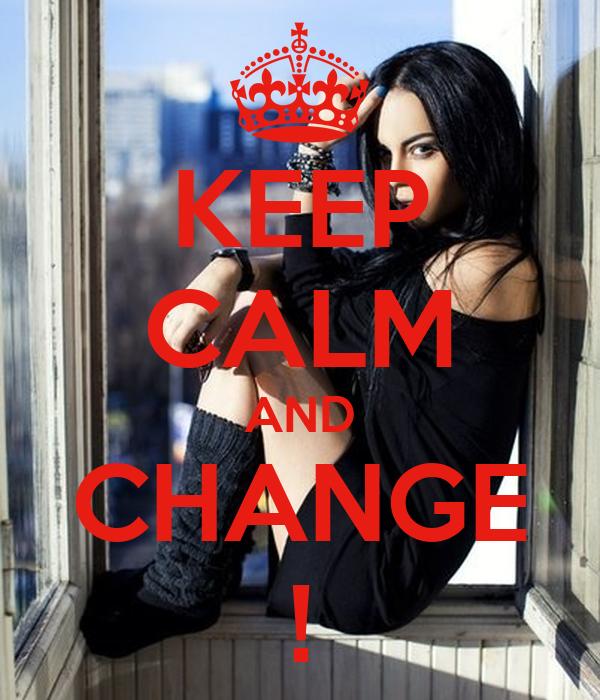 KEEP CALM AND CHANGE !