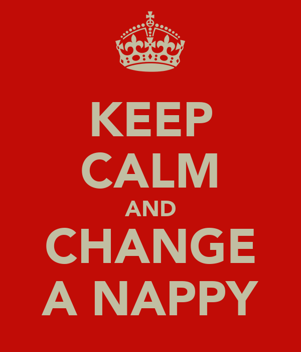 KEEP CALM AND CHANGE A NAPPY