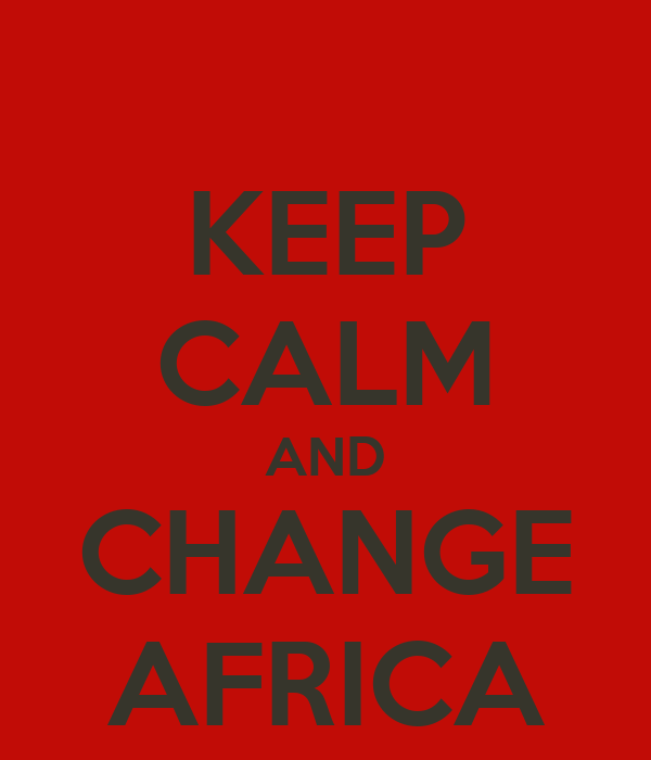 KEEP CALM AND CHANGE AFRICA