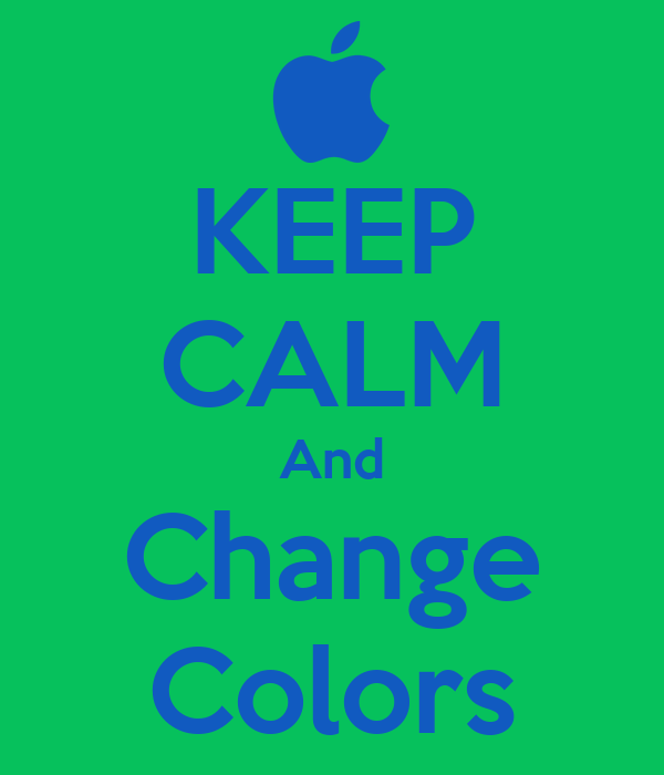 KEEP CALM And Change Colors