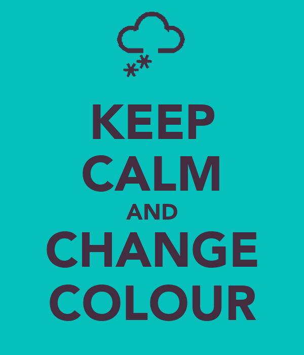KEEP CALM AND CHANGE COLOUR