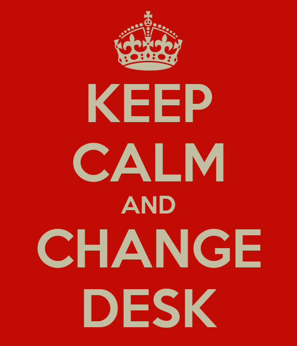KEEP CALM AND CHANGE DESK