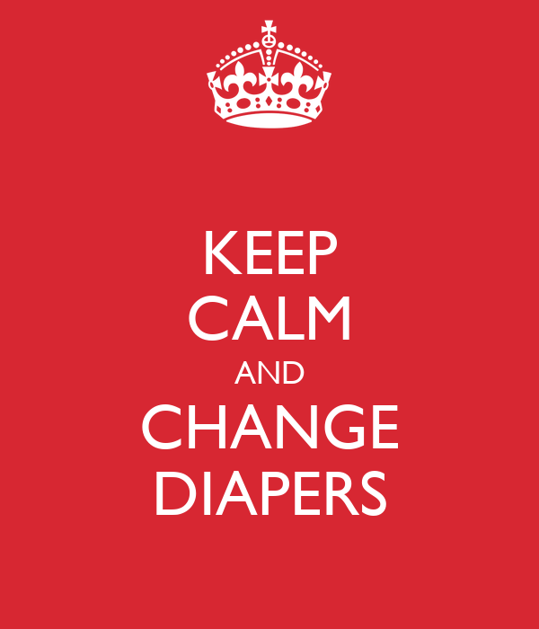 KEEP CALM AND CHANGE DIAPERS