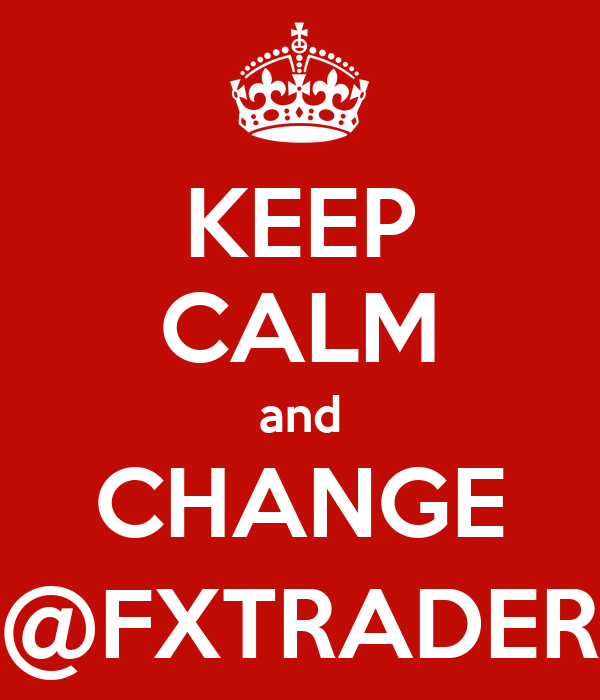 KEEP CALM and CHANGE @FXTRADER