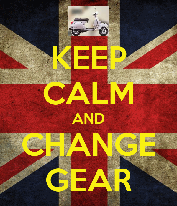 KEEP CALM AND CHANGE GEAR