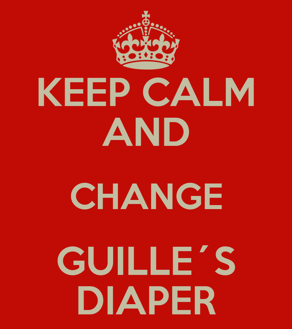 KEEP CALM AND CHANGE GUILLE´S DIAPER