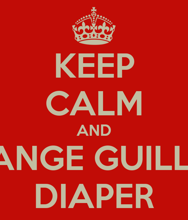 KEEP CALM AND CHANGE GUILLE¨S DIAPER