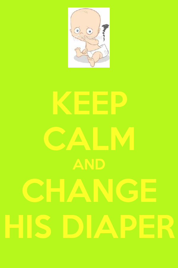 KEEP CALM AND CHANGE HIS DIAPER