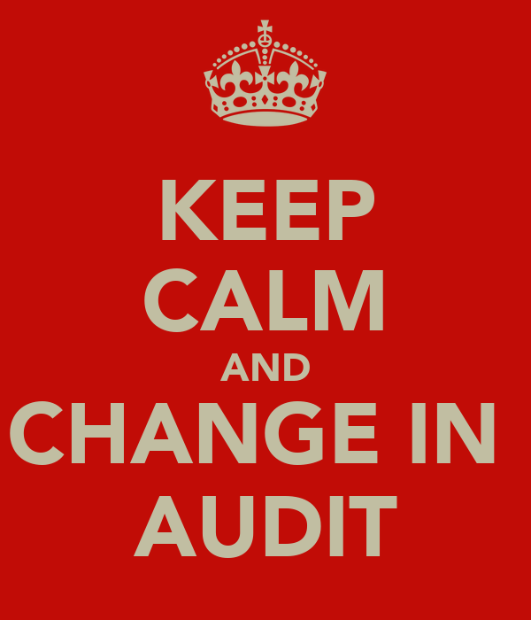KEEP CALM AND CHANGE IN  AUDIT
