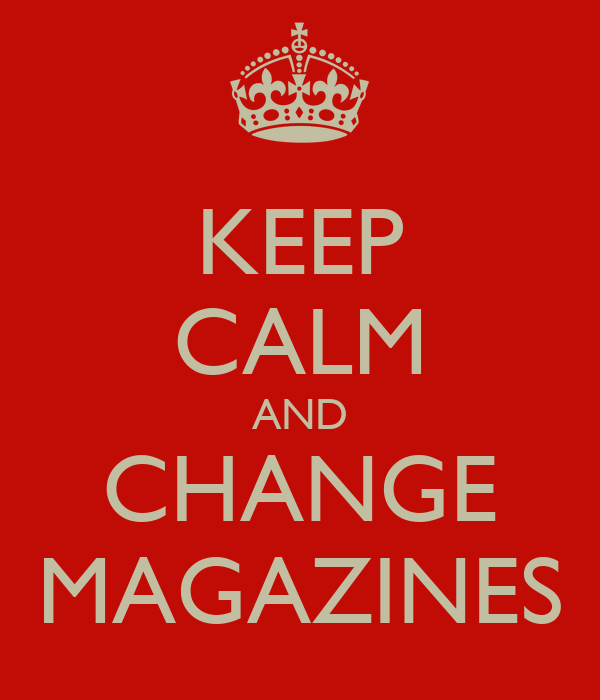 KEEP CALM AND CHANGE MAGAZINES