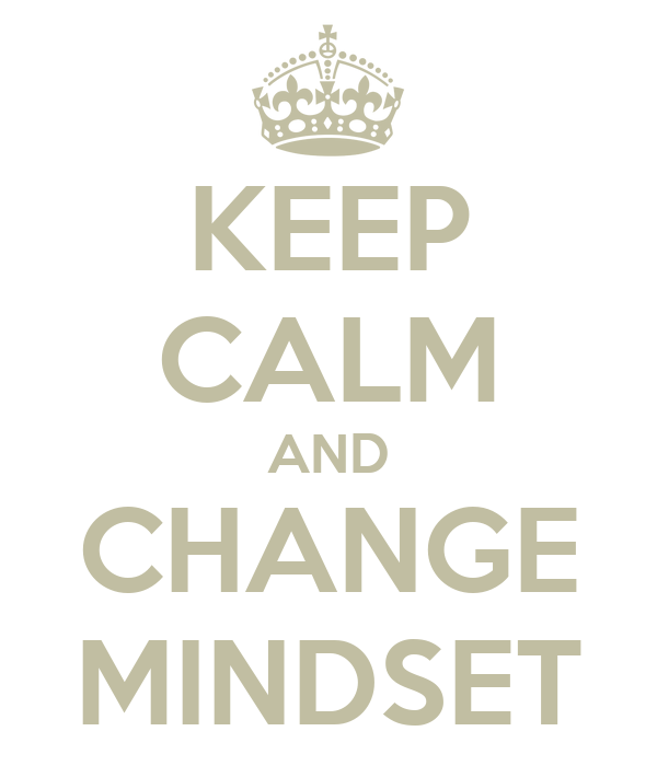 KEEP CALM AND CHANGE MINDSET