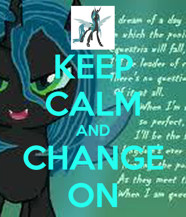 KEEP CALM AND CHANGE ON