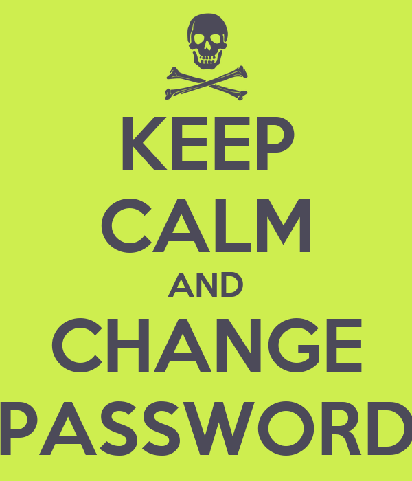 KEEP CALM AND CHANGE PASSWORD