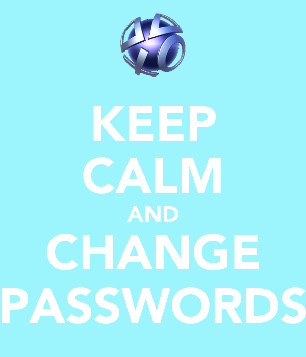 KEEP CALM AND CHANGE PASSWORDS