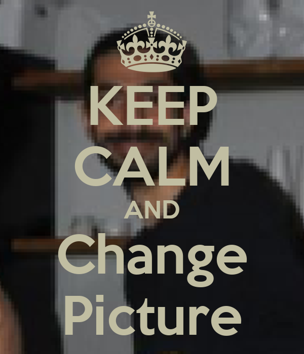 KEEP CALM AND Change Picture