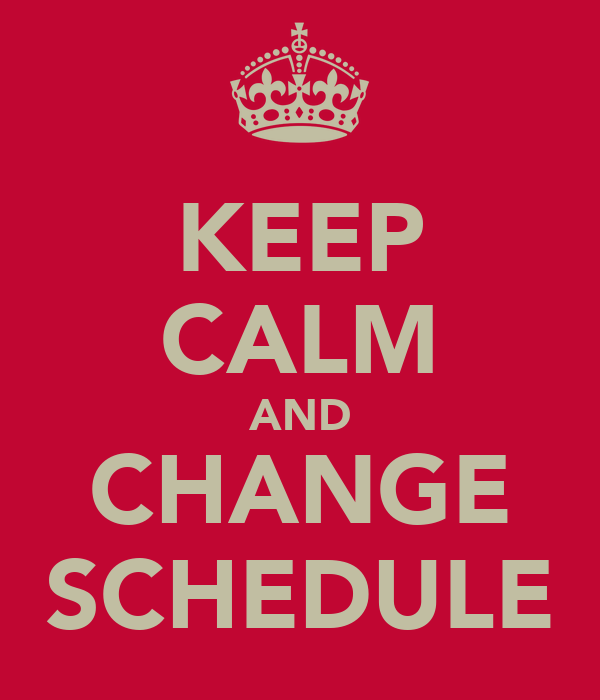 KEEP CALM AND CHANGE SCHEDULE