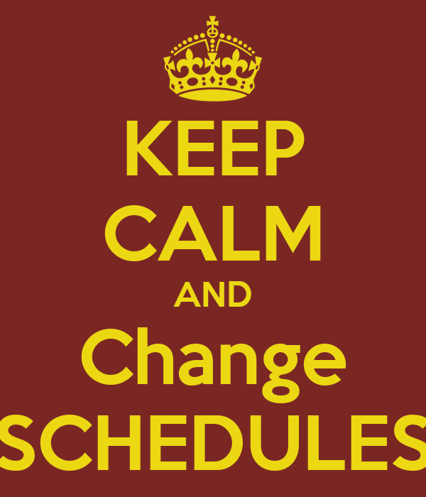 KEEP CALM AND Change SCHEDULES