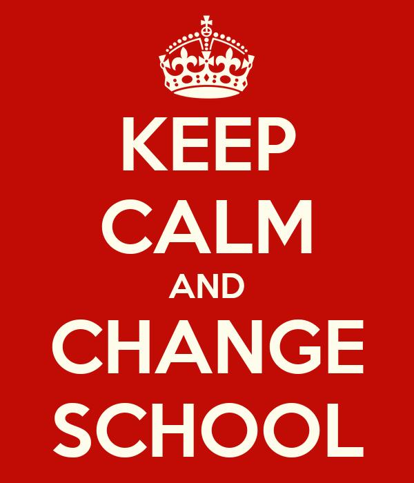 KEEP CALM AND CHANGE SCHOOL