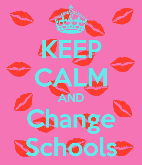 KEEP CALM AND Change Schools