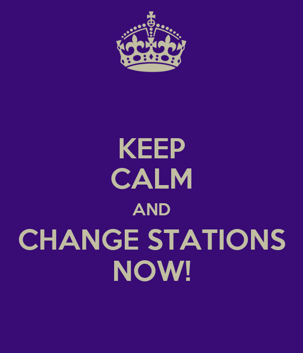 KEEP CALM AND CHANGE STATIONS NOW!