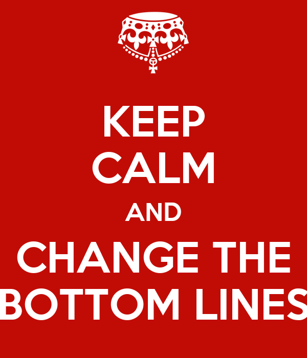 KEEP CALM AND CHANGE THE BOTTOM LINES