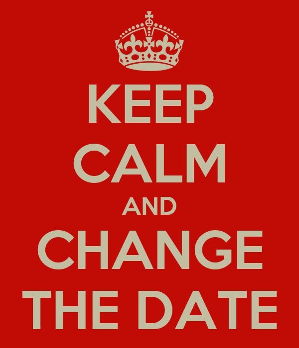 KEEP CALM AND CHANGE THE DATE Poster | Tom | Keep Calm-o-Matic