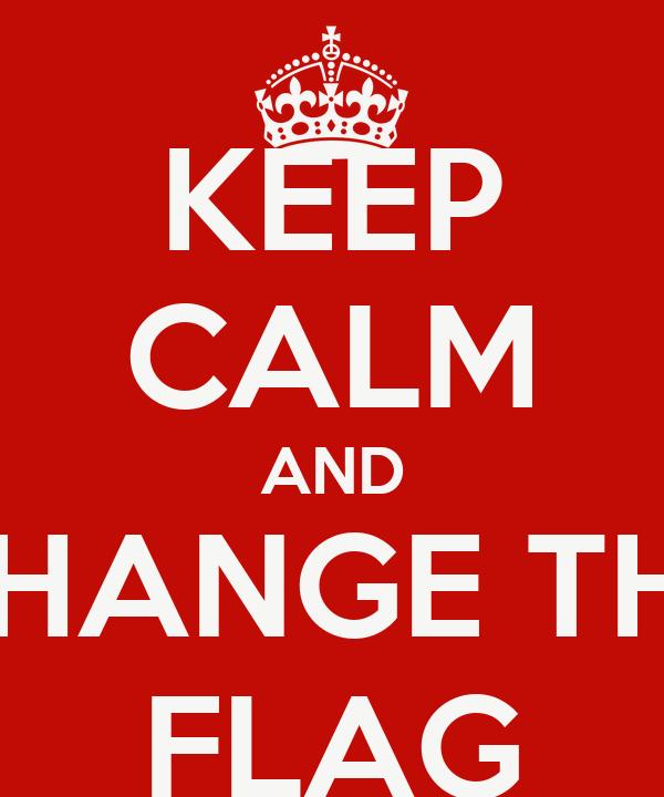 KEEP CALM AND CHANGE THE FLAG
