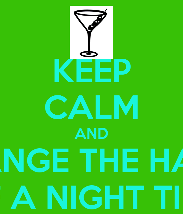 KEEP CALM AND CHANGE THE HABIT  OF A NIGHT TIME