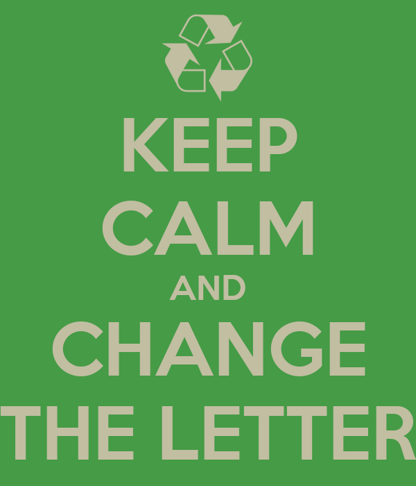 KEEP CALM AND CHANGE THE LETTER