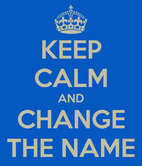 KEEP CALM AND CHANGE THE NAME