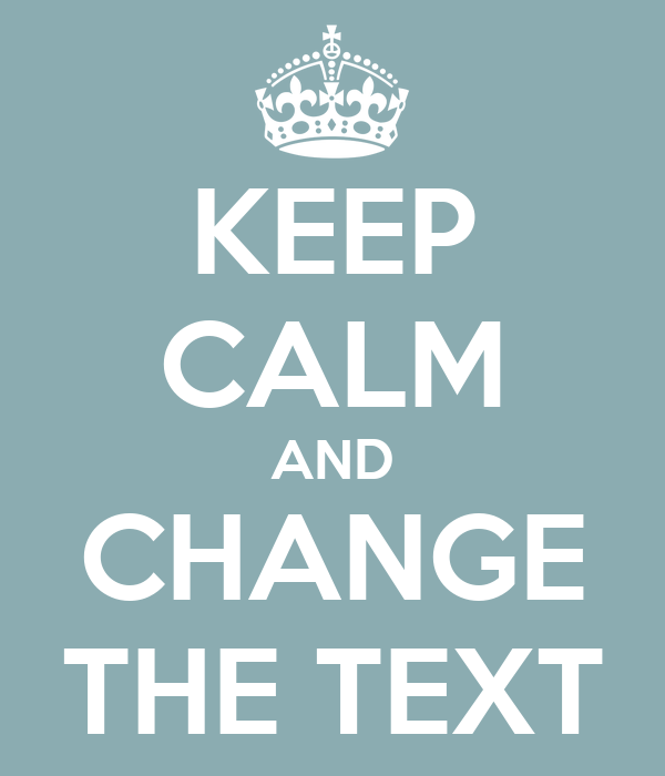 KEEP CALM AND CHANGE THE TEXT