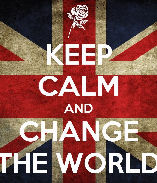 KEEP CALM AND CHANGE THE WORLD