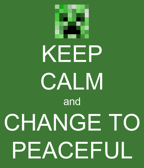 KEEP CALM and CHANGE TO PEACEFUL