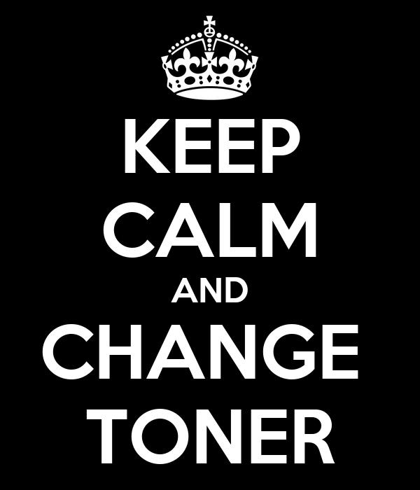 KEEP CALM AND CHANGE  TONER