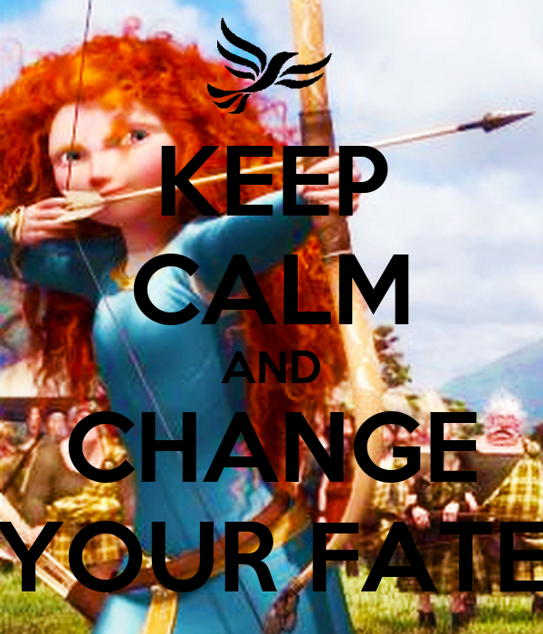 KEEP CALM AND CHANGE YOUR FATE