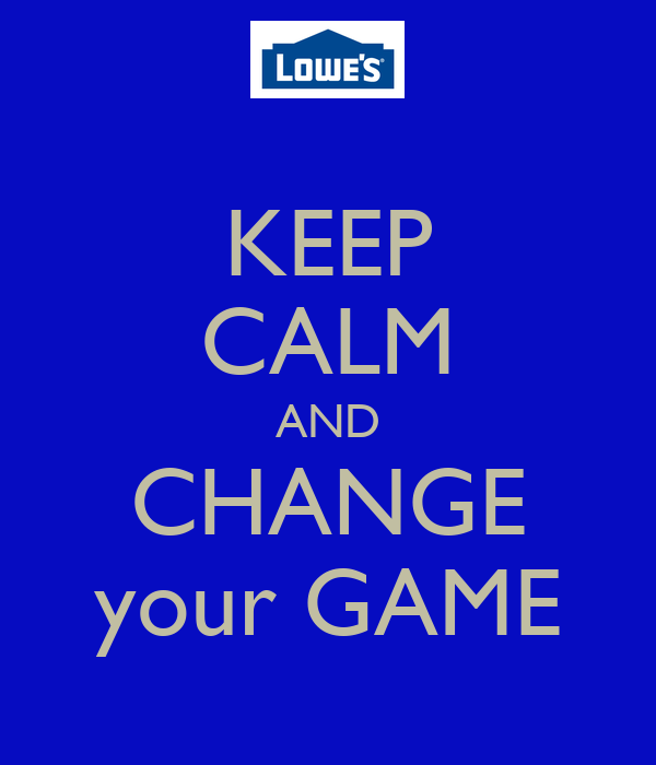 KEEP CALM AND CHANGE your GAME