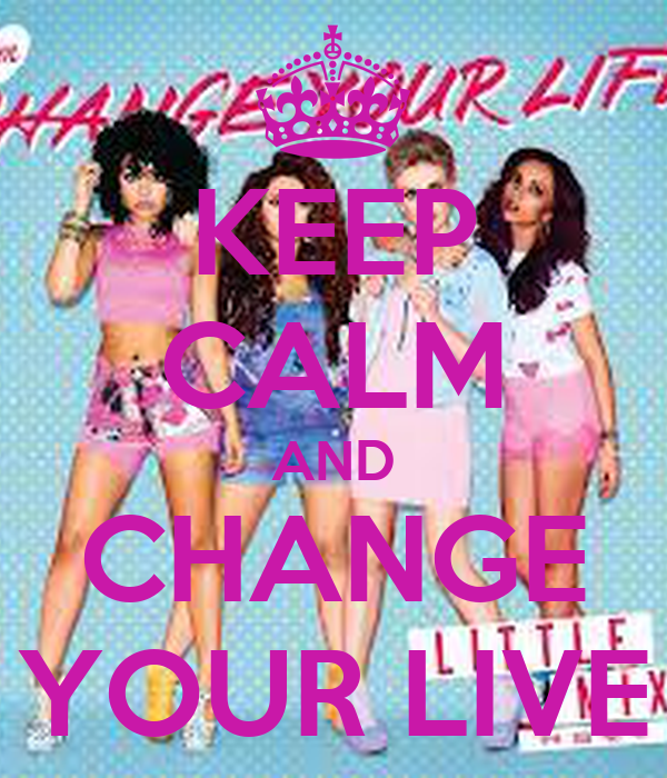 KEEP CALM AND CHANGE YOUR LIVE