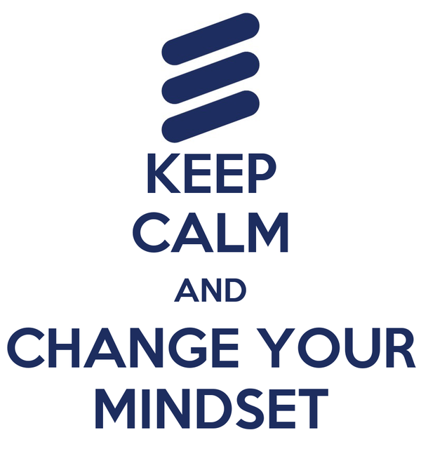 KEEP CALM AND CHANGE YOUR MINDSET