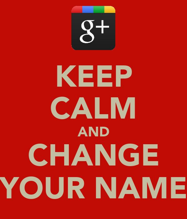 KEEP CALM AND CHANGE YOUR NAME