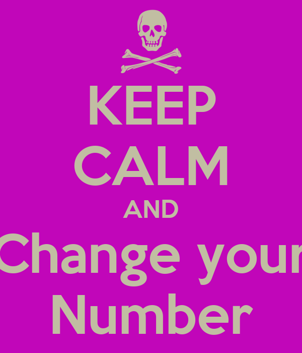 KEEP CALM AND Change your Number