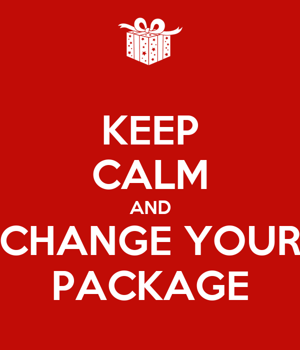 KEEP CALM AND CHANGE YOUR PACKAGE