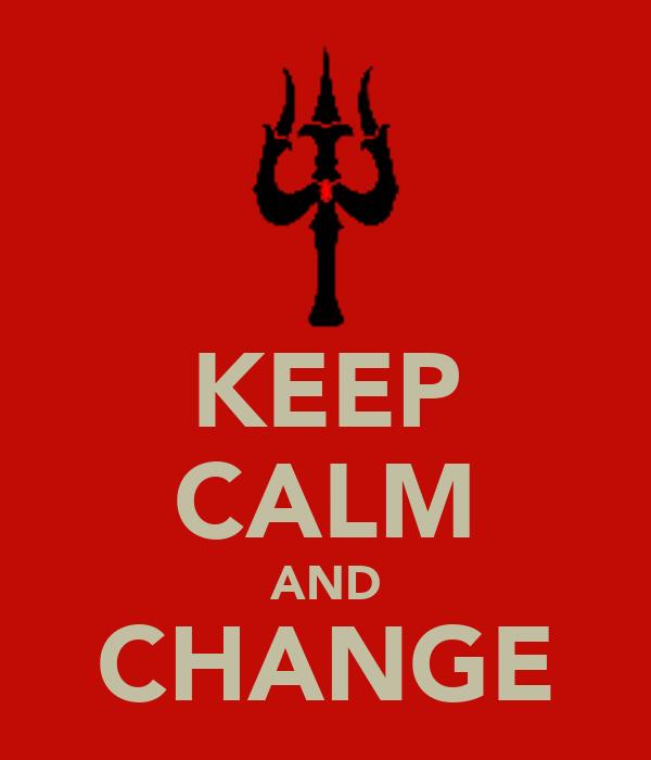 KEEP CALM AND CHANGE