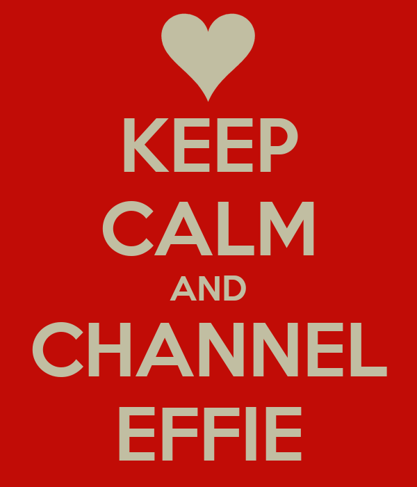 KEEP CALM AND CHANNEL EFFIE